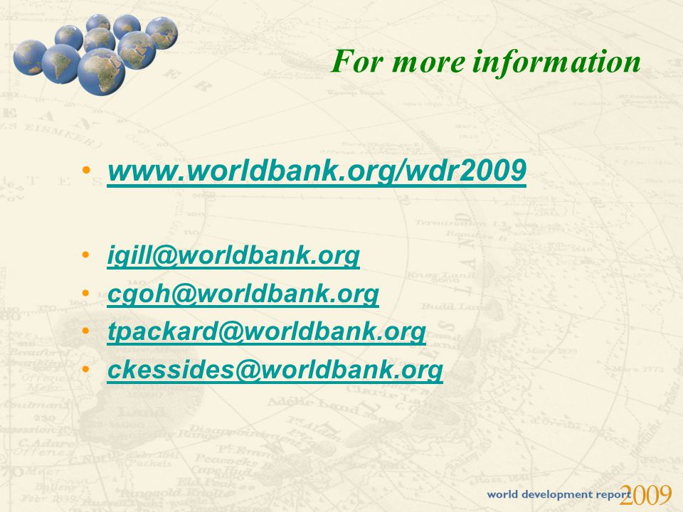 www.worldbank.org/wdr2009 igill@worldbank.org cgoh@worldbank.org tpackard@worldbank.org ckessides@worldbank.org For more information
