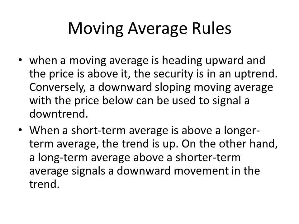 Moving Average Rules when a moving average is heading upward and the price is above it, the security is in an uptrend.