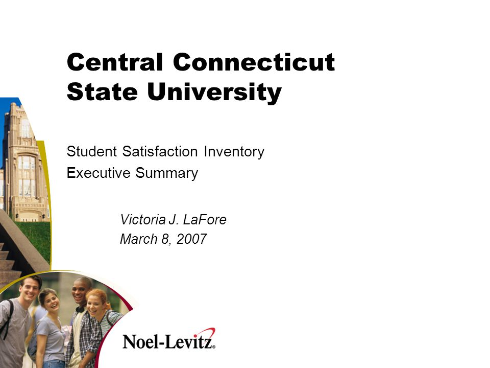 Central Connecticut State University Student Satisfaction Inventory Executive Summary Victoria J.
