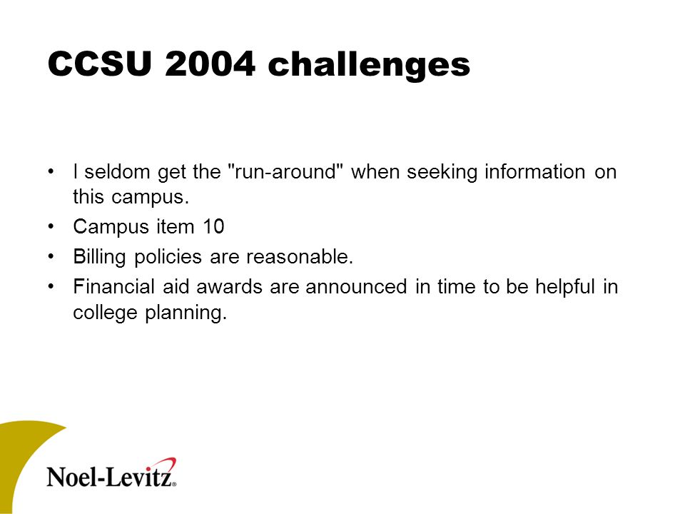 CCSU 2004 challenges I seldom get the run-around when seeking information on this campus.