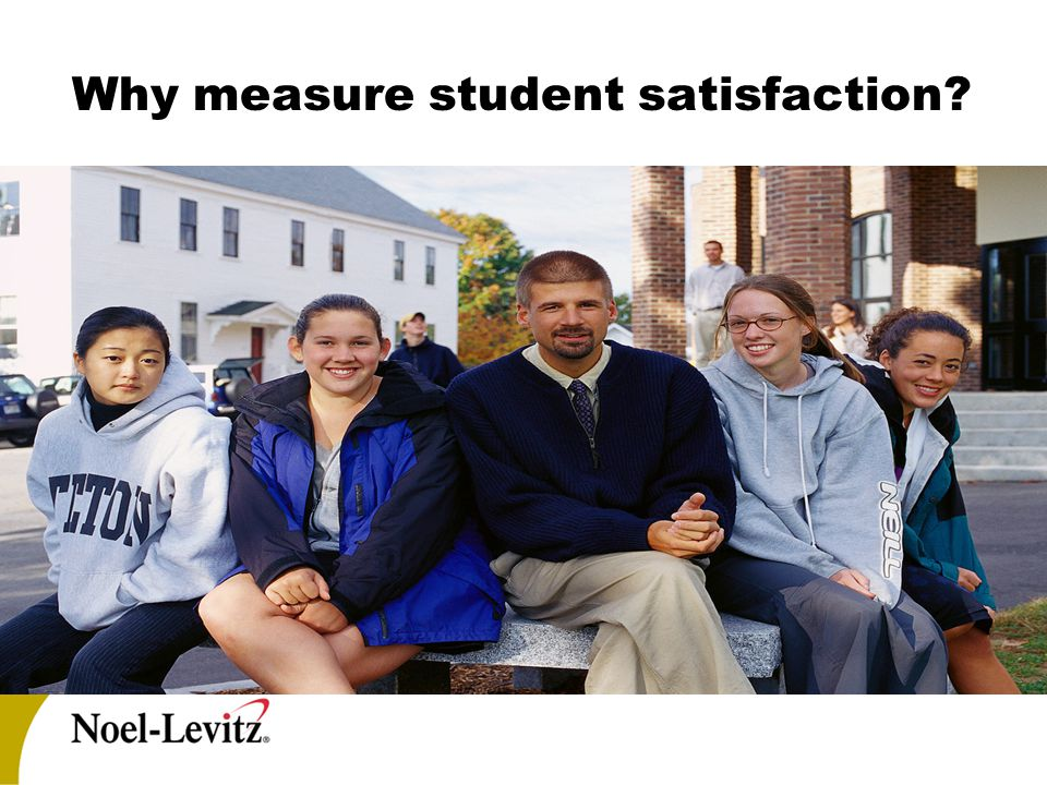 Why measure student satisfaction