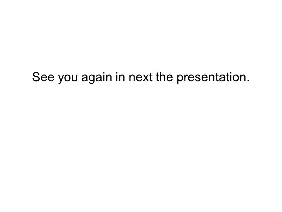 See you again in next the presentation.