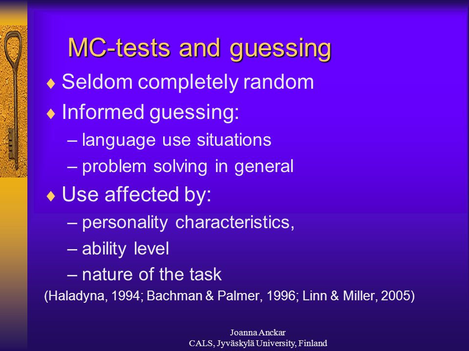 Joanna Anckar CALS, Jyväskylä University, Finland MC-tests and guessing  Seldom completely random  Informed guessing: –language use situations –prob