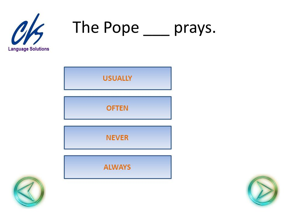 The Pope ___ prays. NEVER OFTEN USUALLY ALWAYS