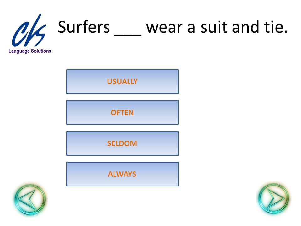 Surfers ___ wear a suit and tie. SELDOM OFTEN USUALLY ALWAYS