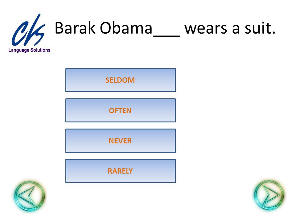 Barak Obama___ wears a suit. NEVER OFTEN SELDOM RARELY