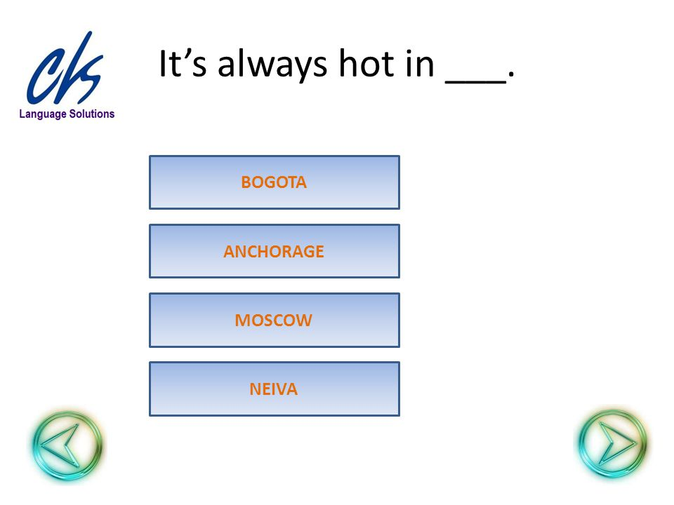It's always hot in ___. MOSCOW ANCHORAGE BOGOTA NEIVA