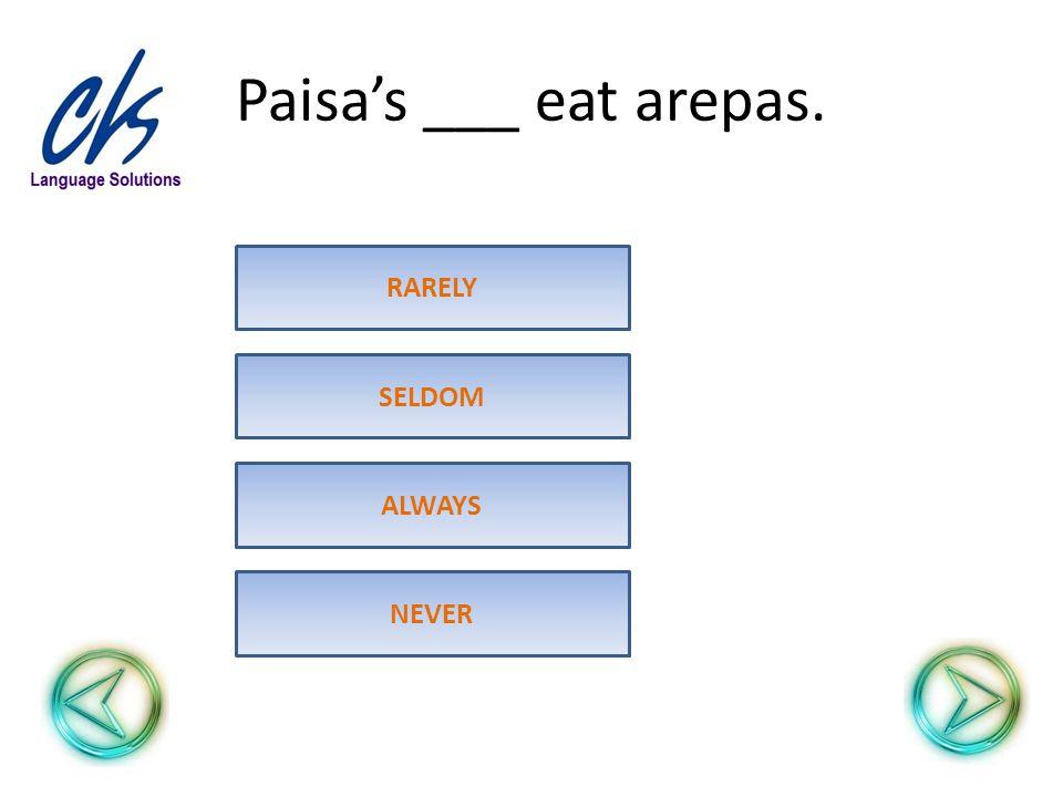 Paisa's ___ eat arepas. ALWAYS SELDOM RARELY NEVER