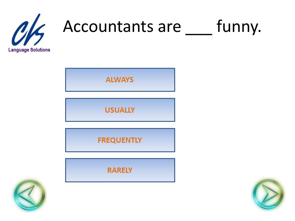 Accountants are ___ funny. FREQUENTLY USUALLY ALWAYS RARELY