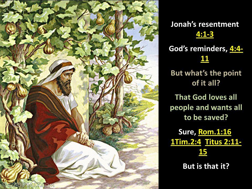 Jonah's resentment, 4:1-3; God's reminders, 4:4- 11.
