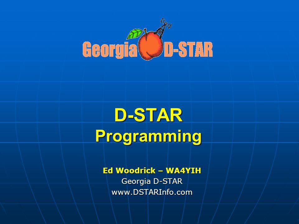 D-STAR Programming Ed Woodrick – WA4YIH Georgia D-STAR www.DSTARInfo.com