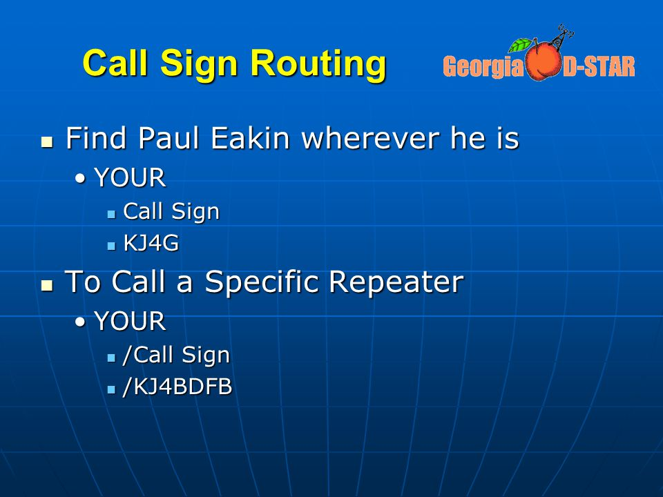 Call Sign Routing Find Paul Eakin wherever he is Find Paul Eakin wherever he is YOURYOUR Call Sign Call Sign KJ4G KJ4G To Call a Specific Repeater To