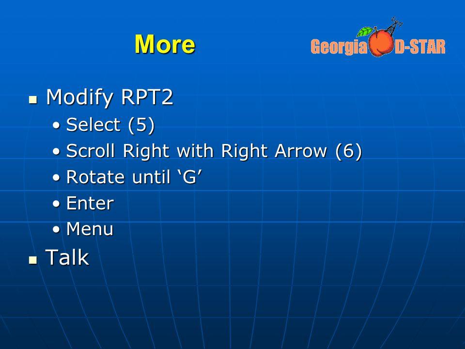 More Modify RPT2 Modify RPT2 Select (5)Select (5) Scroll Right with Right Arrow (6)Scroll Right with Right Arrow (6) Rotate until 'G'Rotate until 'G'