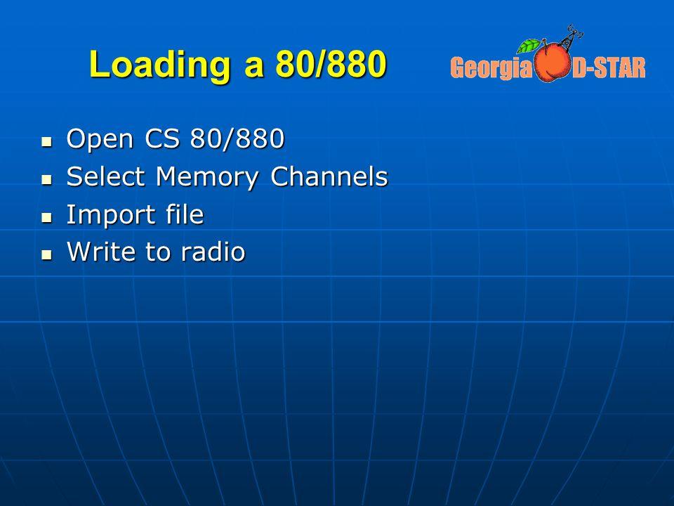Loading a 80/880 Open CS 80/880 Open CS 80/880 Select Memory Channels Select Memory Channels Import file Import file Write to radio Write to radio