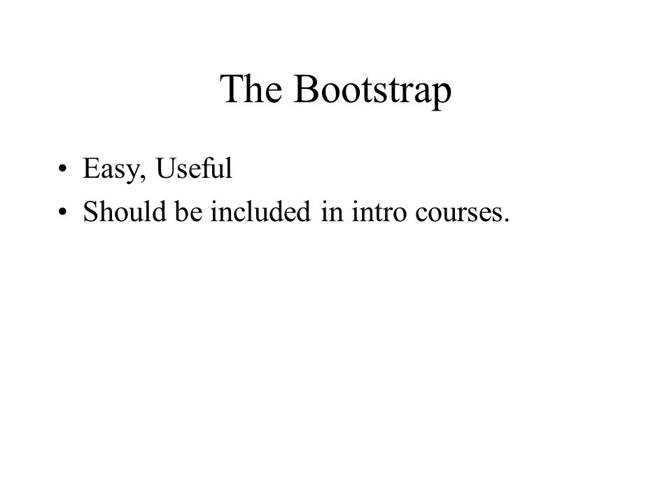 The Bootstrap Easy, Useful Should be included in intro courses.