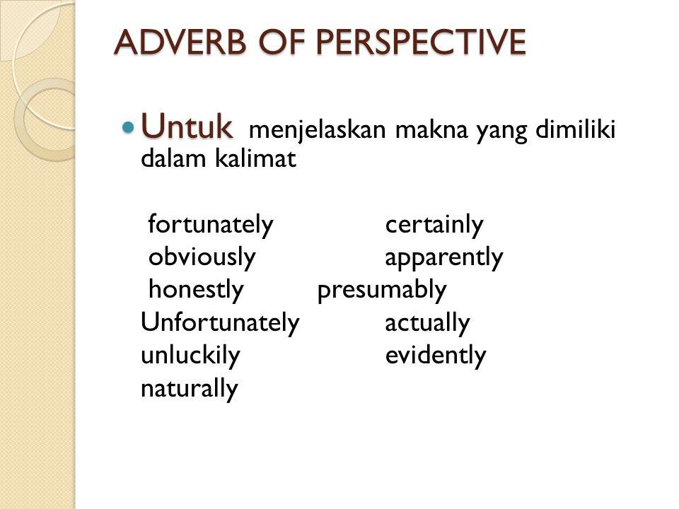 ADVERB OF PERSPECTIVE Untuk Untuk menjelaskan makna yang dimiliki dalam kalimat fortunatelycertainly obviouslyapparently honestlypresumably Unfortunat