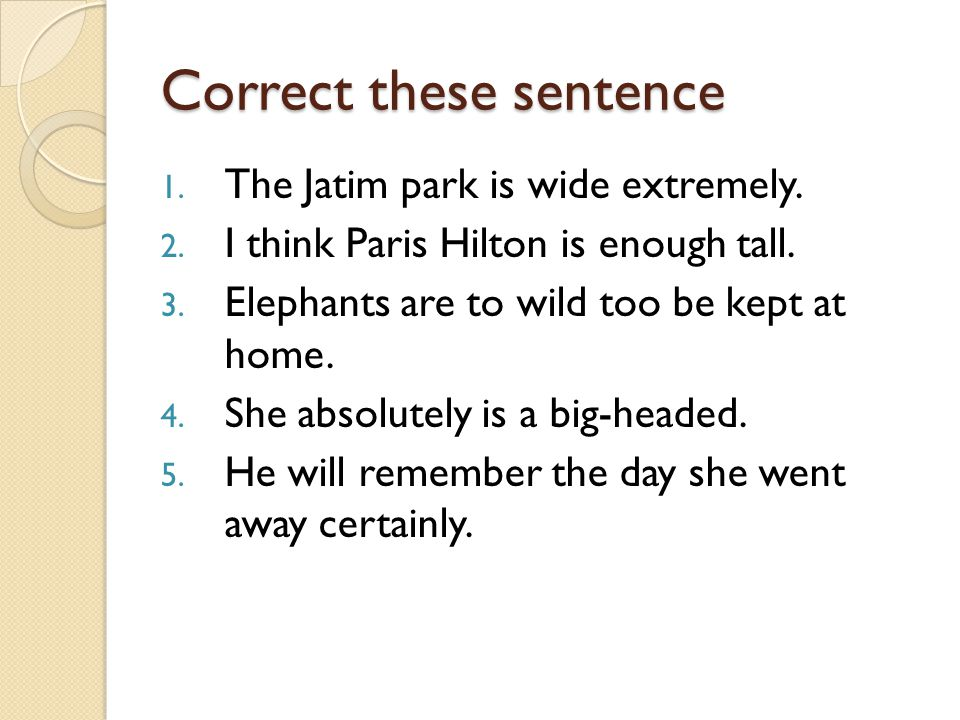 Correct these sentence 1. The Jatim park is wide extremely.