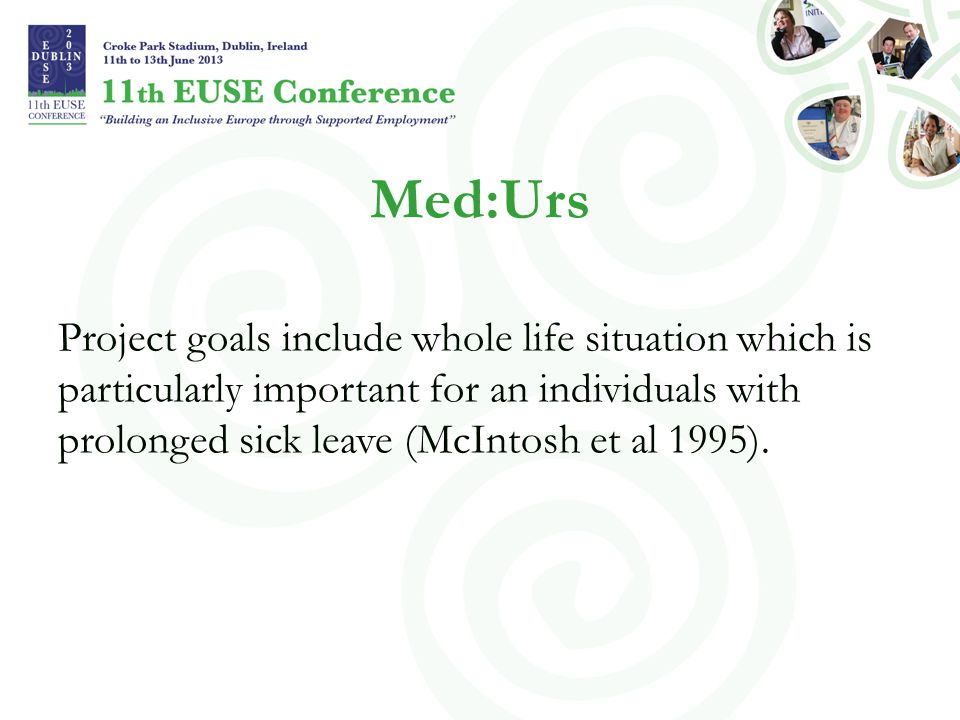Med:Urs Project goals include whole life situation which is particularly important for an individuals with prolonged sick leave (McIntosh et al 1995).