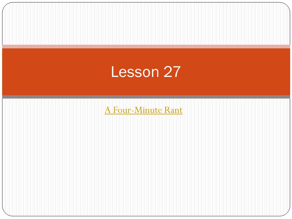 A Four-Minute Rant Lesson 27