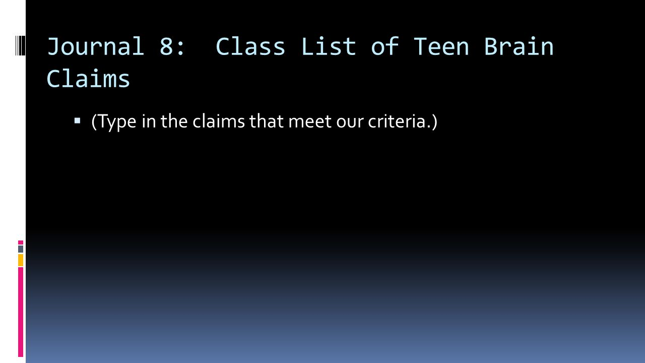 Journal 8: Class List of Teen Brain Claims  (Type in the claims that meet our criteria.)