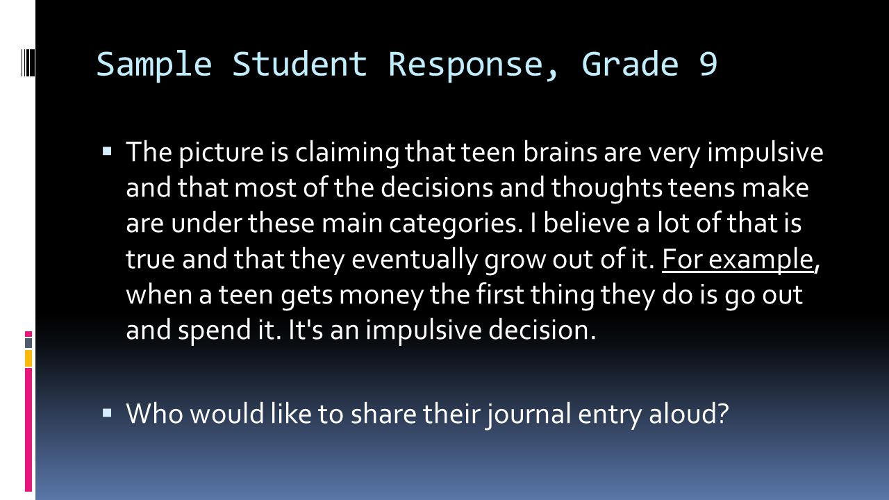 Sample Student Response, Grade 9  The picture is claiming that teen brains are very impulsive and that most of the decisions and thoughts teens make