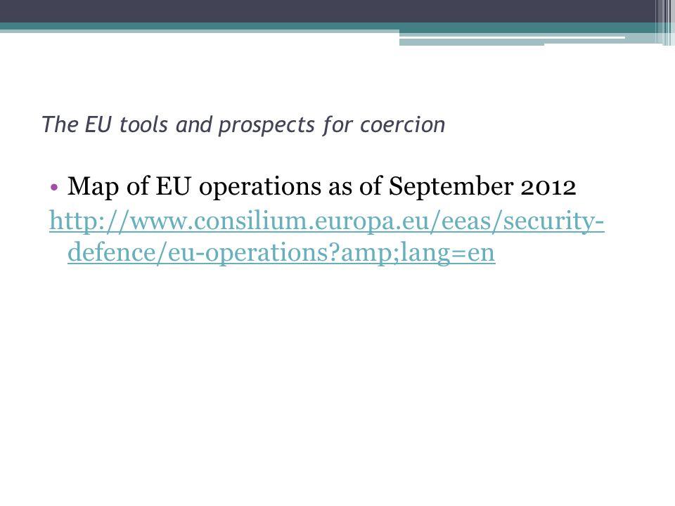 The EU tools and prospects for coercion Map of EU operations as of September 2012 http://www.consilium.europa.eu/eeas/security- defence/eu-operations?amp;lang=en