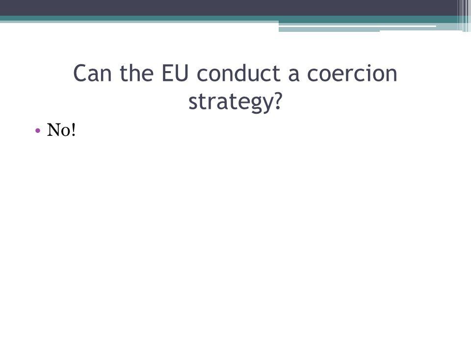 Can the EU conduct a coercion strategy? No!