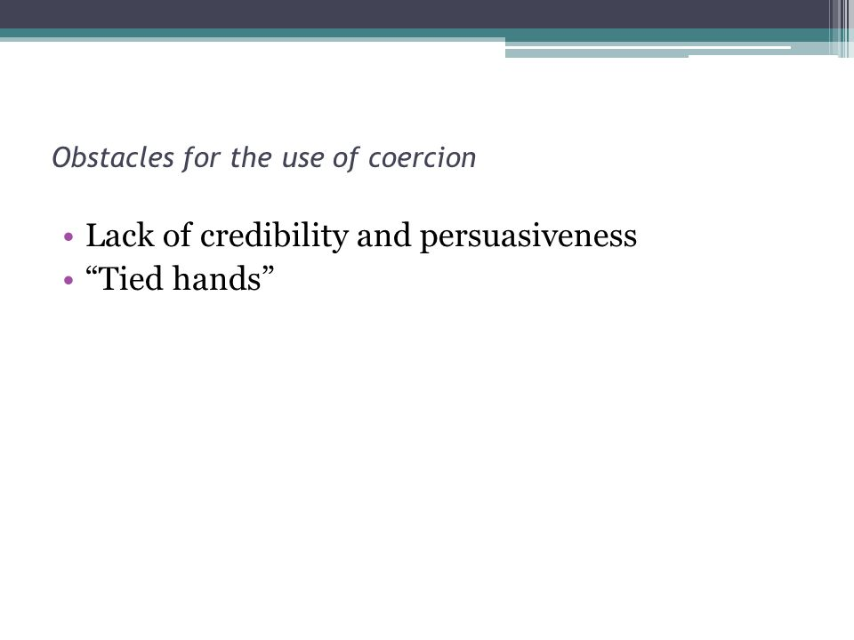 Lack of credibility and persuasiveness Tied hands