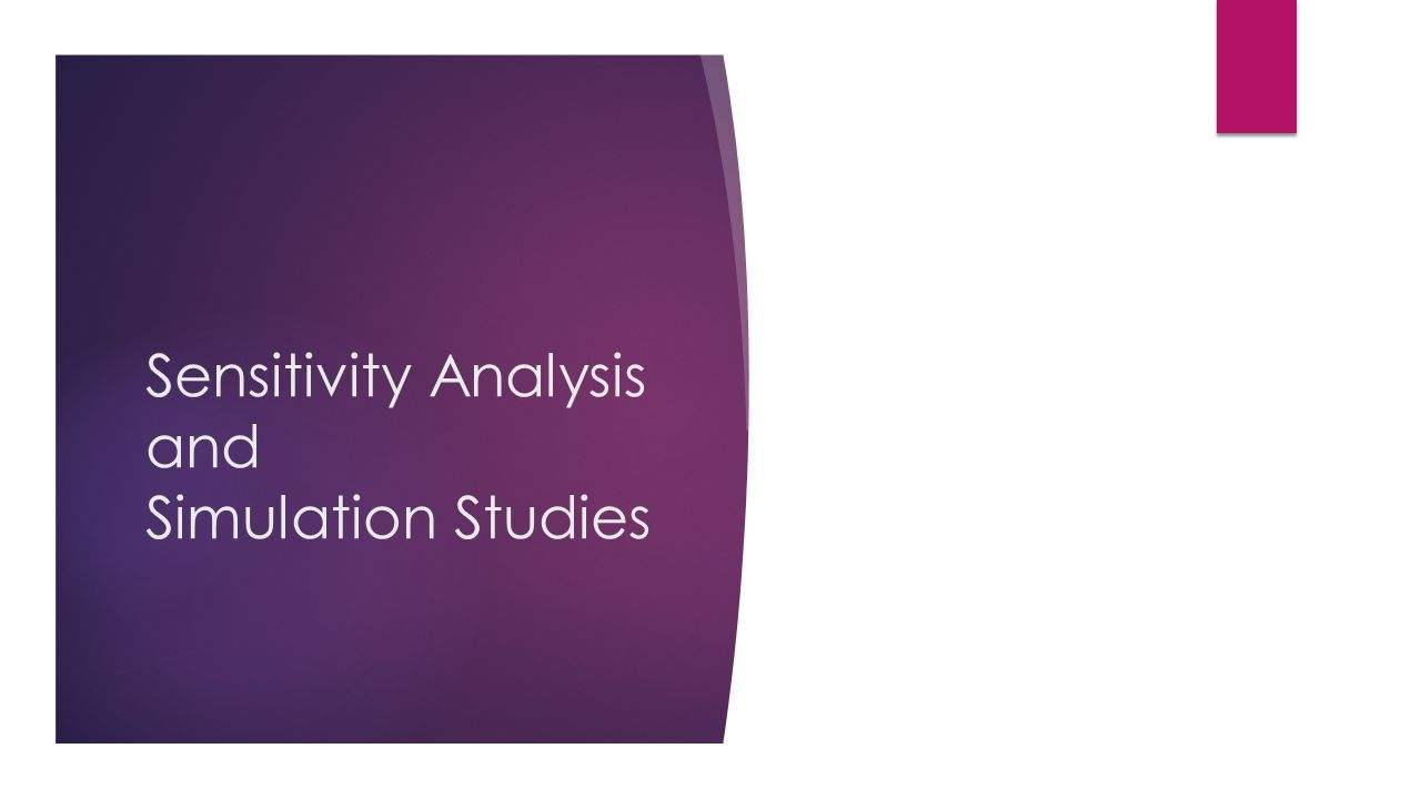 Sensitivity Analysis and Simulation Studies
