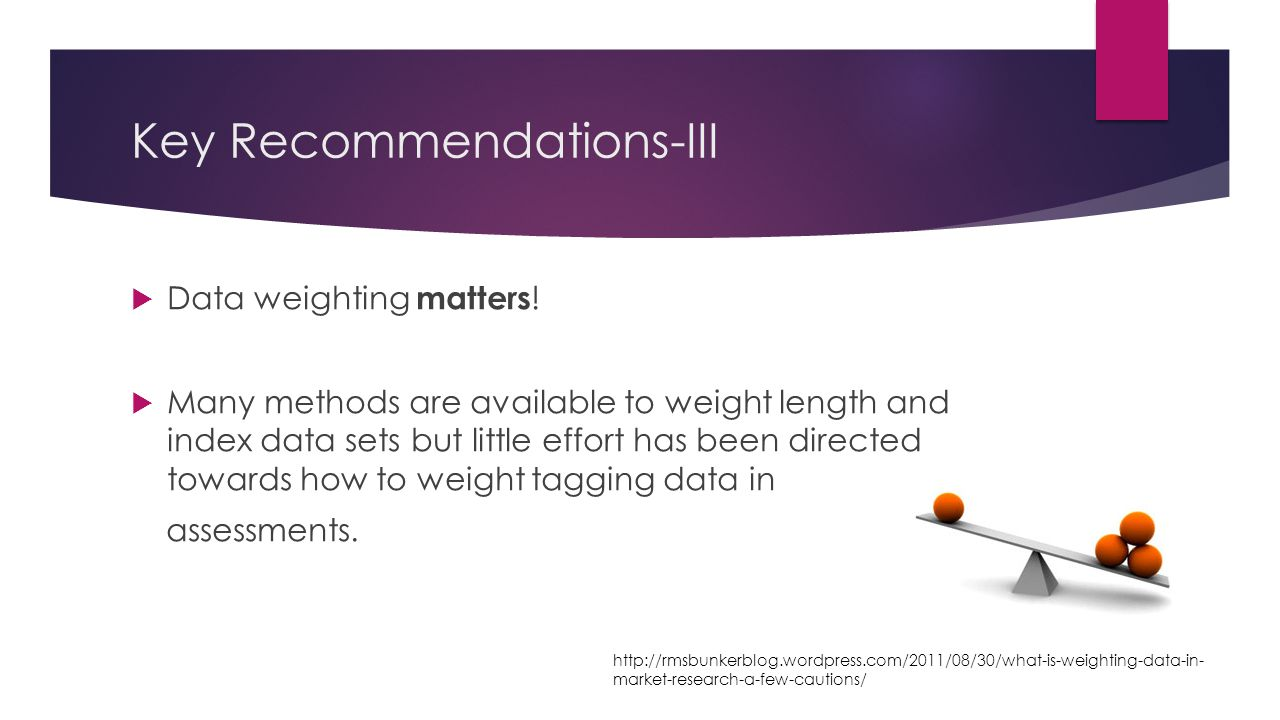 Key Recommendations-III  Data weighting matters .