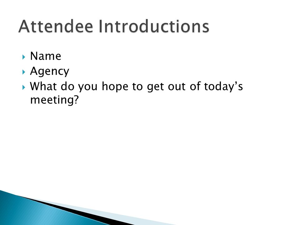  Name  Agency  What do you hope to get out of today's meeting?