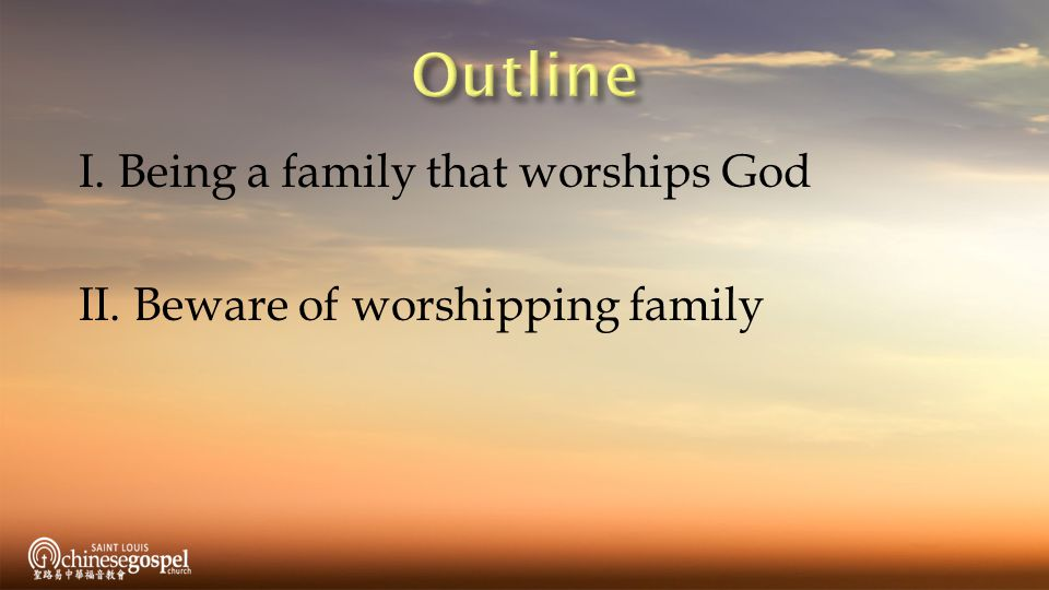 I. Being a family that worships God II. Beware of worshipping family