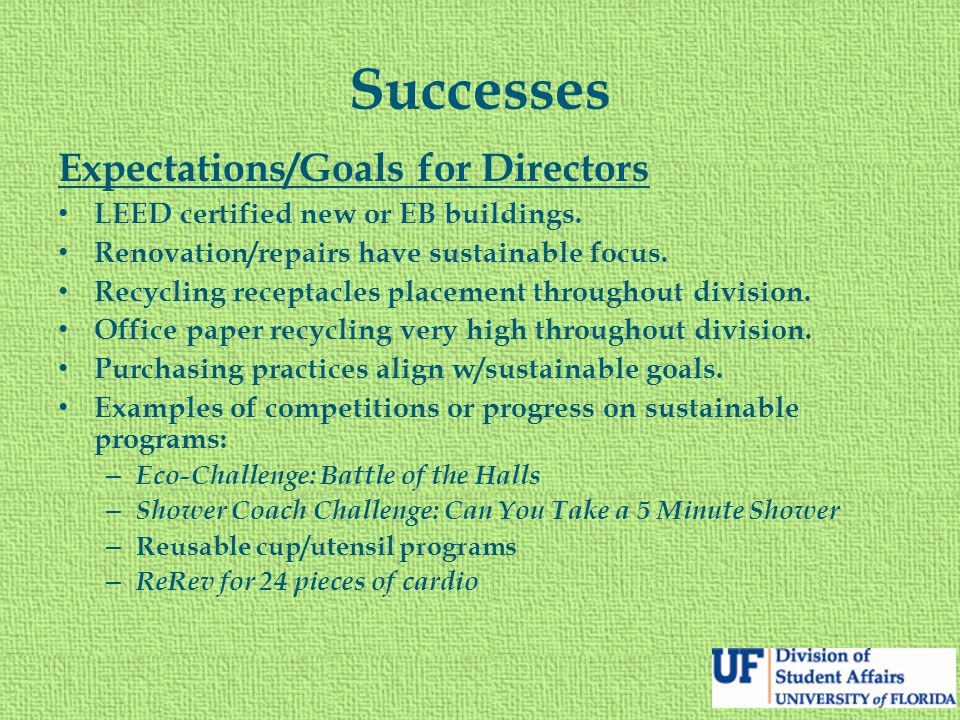 Successes Expectations/Goals for Directors LEED certified new or EB buildings. Renovation/repairs have sustainable focus. Recycling receptacles placem