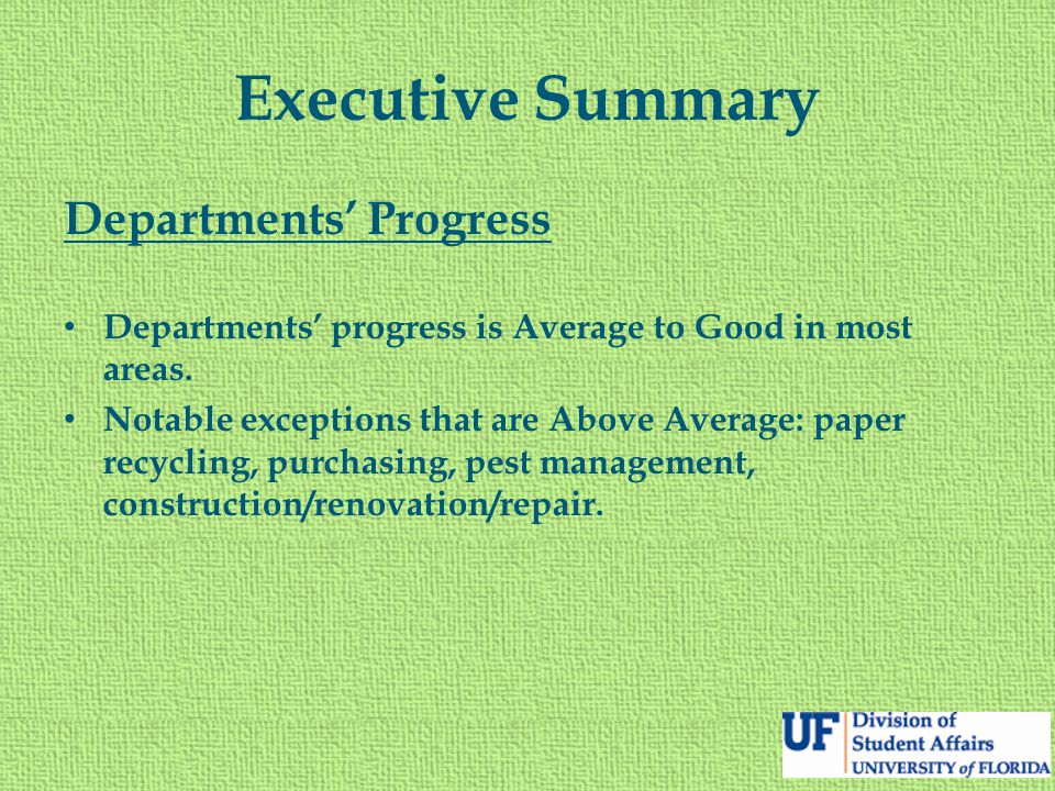Executive Summary Departments' Progress Departments' progress is Average to Good in most areas. Notable exceptions that are Above Average: paper recyc