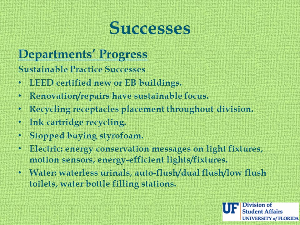 Successes Departments' Progress Sustainable Practice Successes LEED certified new or EB buildings. Renovation/repairs have sustainable focus. Recyclin