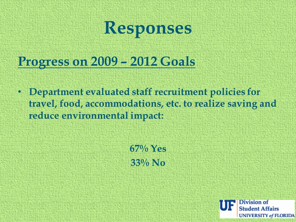 Responses Progress on 2009 – 2012 Goals Department evaluated staff recruitment policies for travel, food, accommodations, etc. to realize saving and r