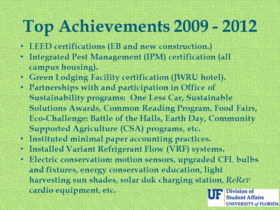 Top Achievements 2009 - 2012 LEED certifications (EB and new construction.) Integrated Pest Management (IPM) certification (all campus housing). Green