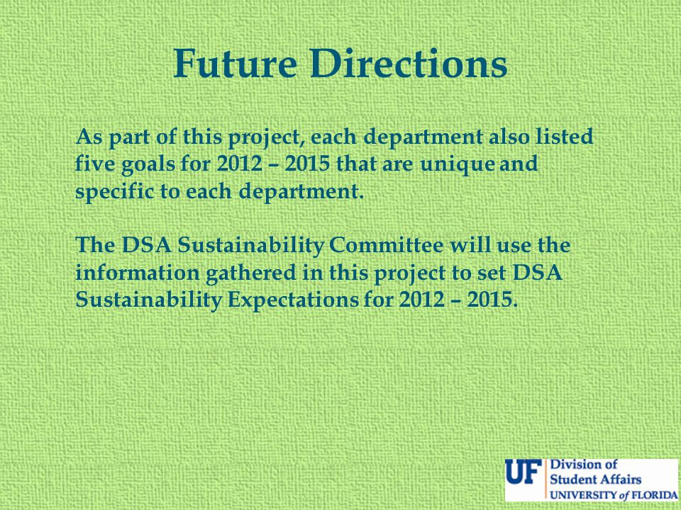 Future Directions As part of this project, each department also listed five goals for 2012 – 2015 that are unique and specific to each department.