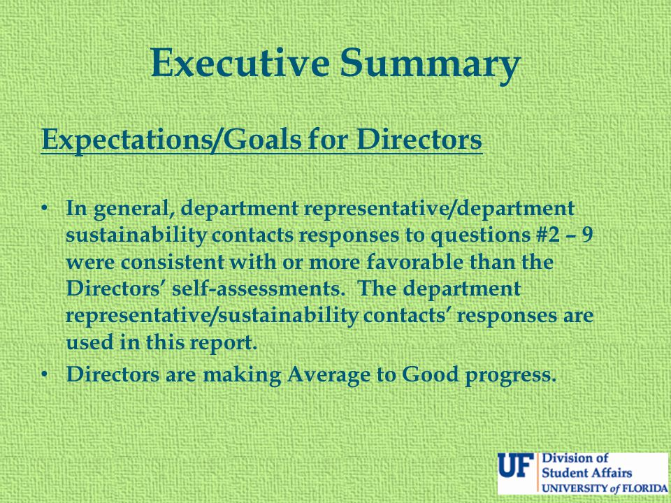 Executive Summary Expectations/Goals for Directors In general, department representative/department sustainability contacts responses to questions #2 – 9 were consistent with or more favorable than the Directors' self-assessments.