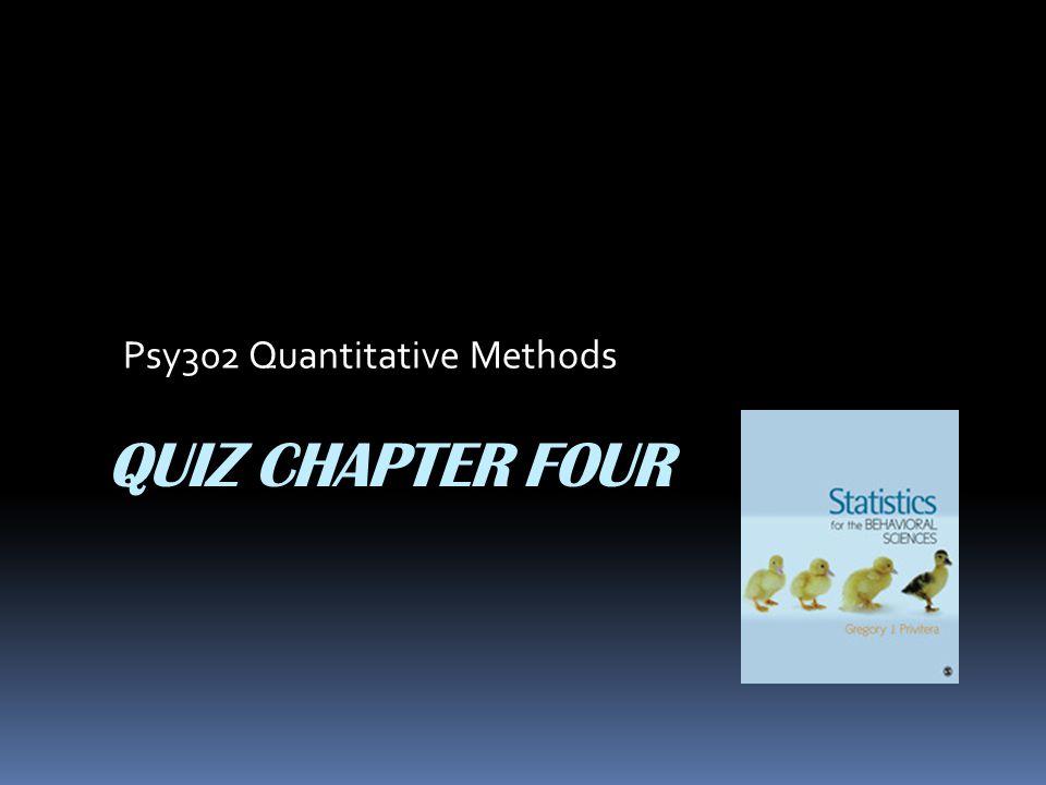 QUIZ CHAPTER FOUR Psy302 Quantitative Methods