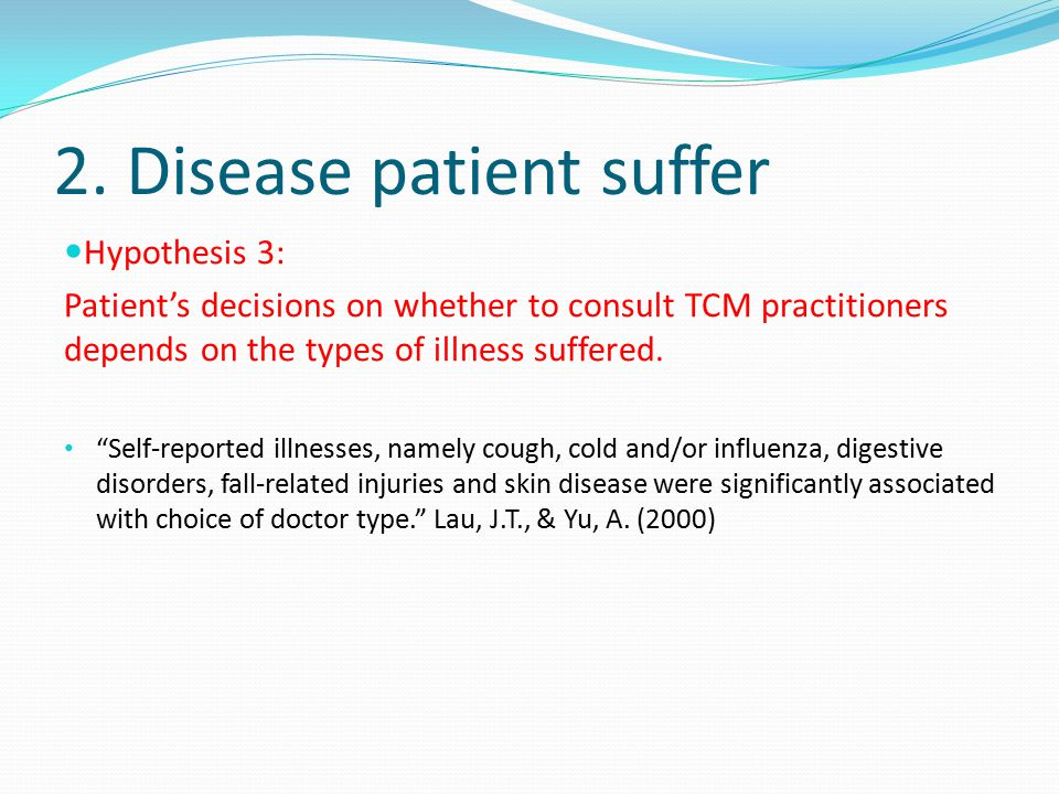 """2. Disease patient suffer Hypothesis 3: Patient's decisions on whether to consult TCM practitioners depends on the types of illness suffered. """"Self-re"""