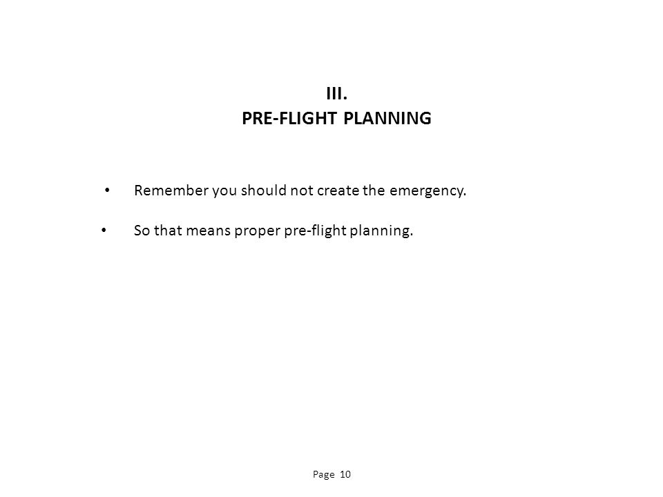 III. PRE-FLIGHT PLANNING Remember you should not create the emergency.