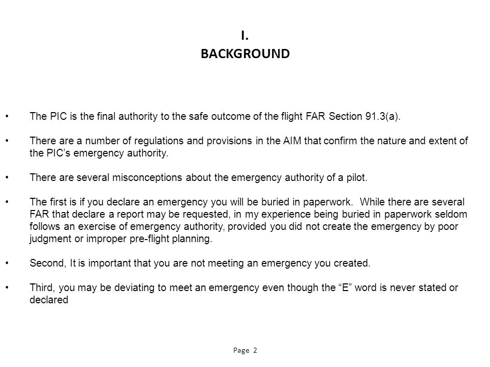 I. BACKGROUND The PIC is the final authority to the safe outcome of the flight FAR Section 91.3(a).