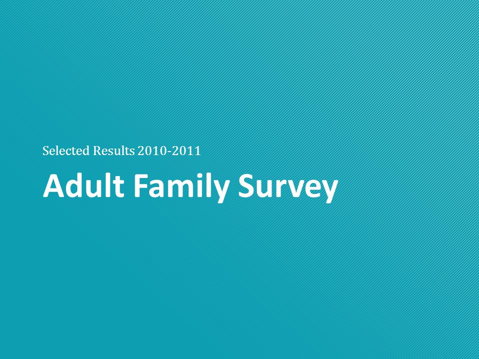 Adult Family Survey Selected Results 2010-2011