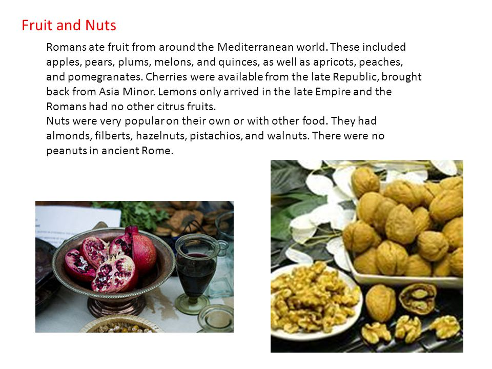 Fruit and Nuts Romans ate fruit from around the Mediterranean world.