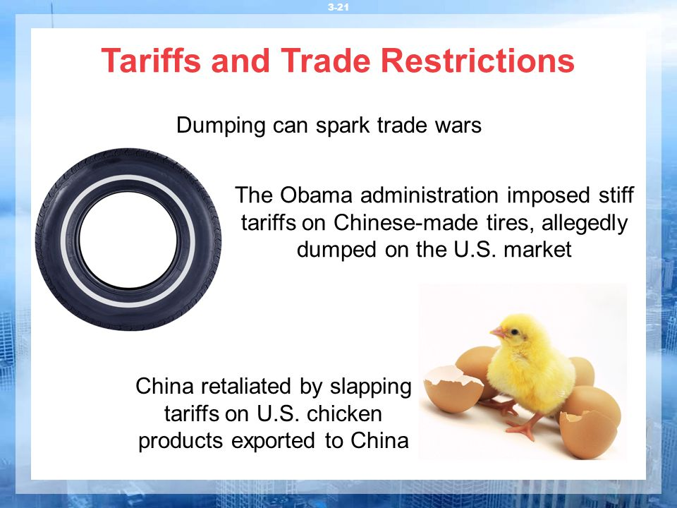Tariffs and Trade Restrictions 3-21 Dumping can spark trade wars The Obama administration imposed stiff tariffs on Chinese-made tires, allegedly dumpe