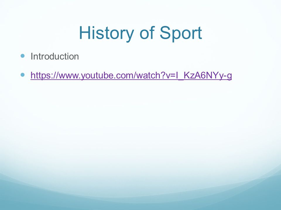 History of Sport Introduction https://www.youtube.com/watch?v=I_KzA6NYy-g
