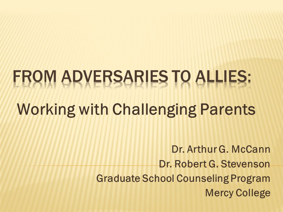 Working with Challenging Parents Dr. Arthur G. McCann Dr.