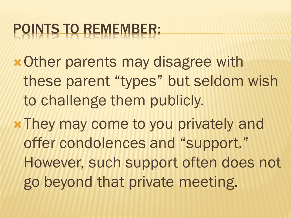  Other parents may disagree with these parent types but seldom wish to challenge them publicly.