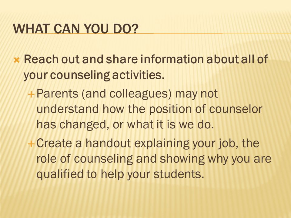 WHAT CAN YOU DO.  Reach out and share information about all of your counseling activities.